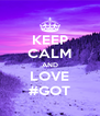 KEEP CALM AND LOVE #GOT - Personalised Poster A4 size