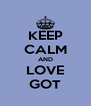 KEEP CALM AND LOVE GOT - Personalised Poster A4 size