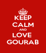 KEEP CALM AND LOVE  GOURAB - Personalised Poster A4 size