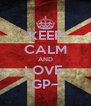 KEEP CALM AND LOVE  GP~ - Personalised Poster A4 size