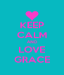 KEEP CALM AND LOVE GRACE - Personalised Poster A4 size