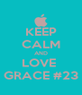 KEEP CALM AND LOVE  GRACE #23 - Personalised Poster A4 size