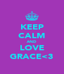 KEEP CALM AND LOVE GRACE<3 - Personalised Poster A4 size