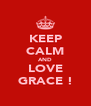 KEEP CALM AND LOVE GRACE ! - Personalised Poster A4 size
