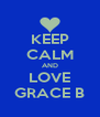 KEEP CALM AND LOVE GRACE B - Personalised Poster A4 size