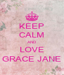 KEEP CALM AND LOVE GRACE JANE - Personalised Poster A4 size