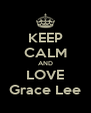 KEEP CALM AND LOVE Grace Lee - Personalised Poster A4 size