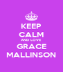 KEEP CALM AND LOVE GRACE MALLINSON - Personalised Poster A4 size