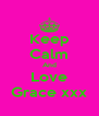 Keep Calm And Love Grace xxx - Personalised Poster A4 size