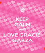 KEEP CALM AND LOVE GRACIE  GARZA - Personalised Poster A4 size
