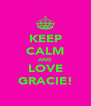 KEEP CALM AND LOVE GRACIE! - Personalised Poster A4 size