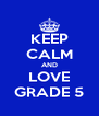 KEEP CALM AND LOVE GRADE 5 - Personalised Poster A4 size