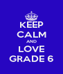 KEEP CALM AND LOVE GRADE 6 - Personalised Poster A4 size