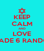 KEEP CALM AND LOVE GRADE 6 RANDOM - Personalised Poster A4 size