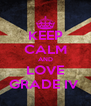 KEEP CALM AND LOVE GRADE IV  - Personalised Poster A4 size