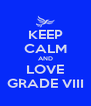 KEEP CALM AND LOVE GRADE VIII - Personalised Poster A4 size