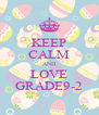 KEEP CALM AND LOVE GRADE9-2 - Personalised Poster A4 size