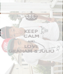 KEEP CALM AND LOVE GRAHAM & JULIO - Personalised Poster A4 size