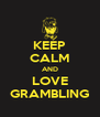 KEEP CALM AND LOVE GRAMBLING - Personalised Poster A4 size