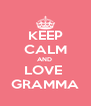 KEEP CALM AND  LOVE  GRAMMA - Personalised Poster A4 size