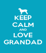 KEEP CALM AND LOVE GRANDAD - Personalised Poster A4 size