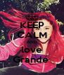 KEEP CALM AND love Grande  - Personalised Poster A4 size