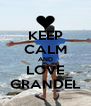 KEEP CALM AND LOVE GRANDEL - Personalised Poster A4 size