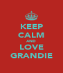 KEEP CALM AND LOVE GRANDIE - Personalised Poster A4 size