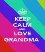 KEEP CALM AND LOVE GRANDMA  - Personalised Poster A4 size
