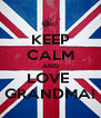 KEEP CALM AND LOVE  GRANDMA! - Personalised Poster A4 size