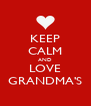 KEEP CALM AND LOVE GRANDMA'S - Personalised Poster A4 size
