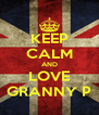 KEEP CALM AND LOVE GRANNY P - Personalised Poster A4 size