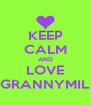 KEEP CALM AND LOVE GRANNYMIL - Personalised Poster A4 size
