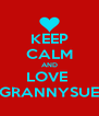 KEEP CALM AND LOVE  GRANNYSUE - Personalised Poster A4 size