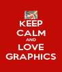 KEEP CALM AND LOVE GRAPHICS - Personalised Poster A4 size