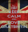 KEEP CALM AND LOVE GRATBRITIN - Personalised Poster A4 size