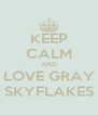 KEEP CALM AND LOVE GRAY SKYFLAKES - Personalised Poster A4 size