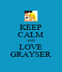 KEEP CALM AND LOVE GRAYSER - Personalised Poster A4 size
