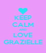 KEEP CALM AND LOVE GRAZIELLE - Personalised Poster A4 size