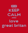 KEEP CALM AND love great britan - Personalised Poster A4 size
