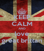 KEEP CALM AND love great brittan - Personalised Poster A4 size