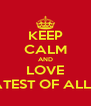 KEEP CALM AND LOVE GREATEST OF ALL TIME - Personalised Poster A4 size