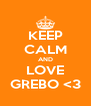 KEEP CALM AND LOVE GREBO <3 - Personalised Poster A4 size