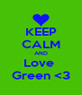 KEEP CALM AND Love  Green <3 - Personalised Poster A4 size