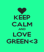 KEEP CALM AND LOVE GREEN<3 - Personalised Poster A4 size