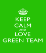 KEEP CALM AND LOVE GREEN TEAM - Personalised Poster A4 size