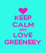KEEP CALM AND LOVE GREENEEY - Personalised Poster A4 size