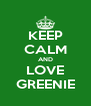 KEEP CALM AND LOVE GREENIE - Personalised Poster A4 size