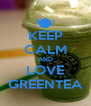 KEEP CALM AND LOVE GREENTEA - Personalised Poster A4 size