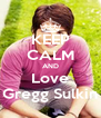 KEEP CALM AND Love Gregg Sulkin - Personalised Poster A4 size